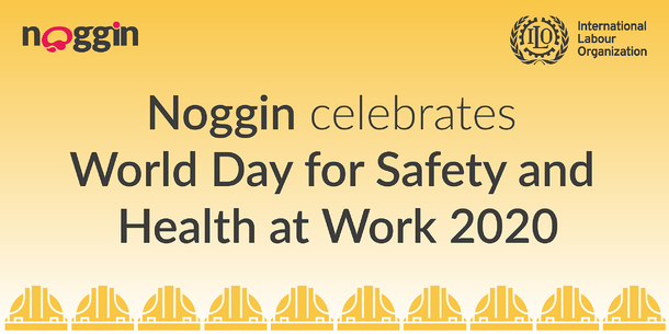 Noggin celebrates World Day for Safety and Health at Work 2020