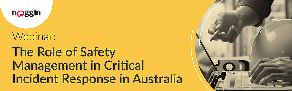 Noggin Webinars - The Role of Safety Management in Critical Incident Response in Australia - 11 March 2021